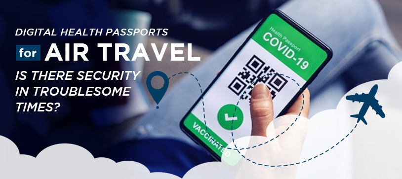Digital Health Passports for air travel - Is there security in troublesome times?