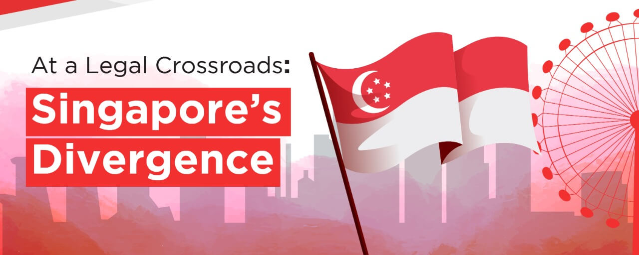 At a Legal Crossroads: Singapore's Divergence
