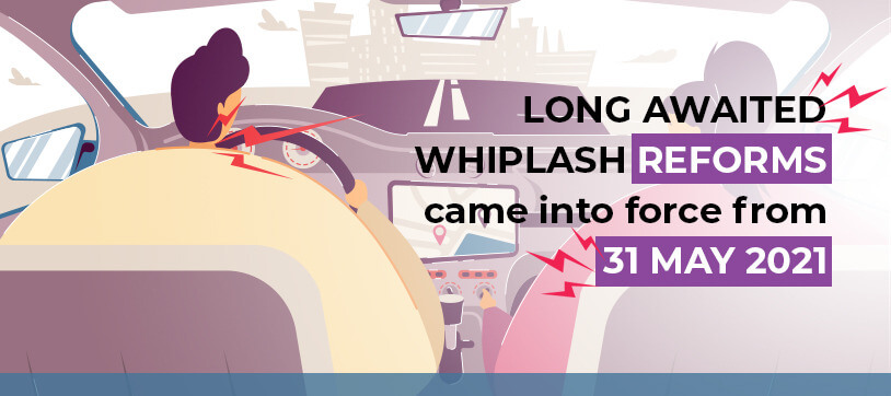 Long awaited 'whiplash reforms' came into force from 31 May 2021